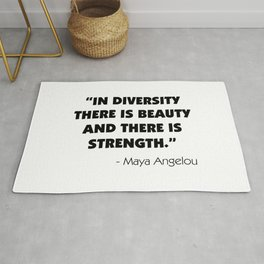 """""""In Diversity There is Beauty and There is Strength"""" -  Maya Angelou Rug"""