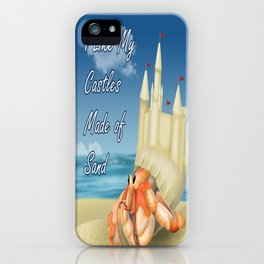 I Like My Castles Made Of Sand iPhone Case