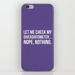 Let Me Check My GiveAShitOMeter Nope Nothing (Ultra Violet) iPhone Skin