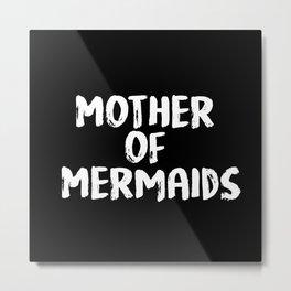 Mother of Mermaids (White on Dark Bkgrnd) Metal Print