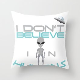 Alien Life Form I Don't Believe in Humans UFO Space Ship Throw Pillow