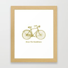 Brace The Handlebars  Framed Art Print