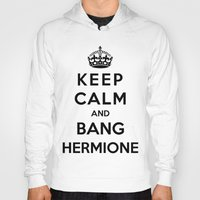 hermione Hoodies featuring Keep Calm And Bang Hermione by Funky House