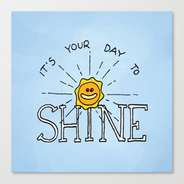It's your day to shine Canvas Print