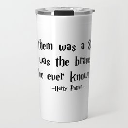 HarryPotter - He Was the Bravest Man I've Ever Known quote - HarryPotter Travel Mug