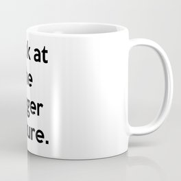Look at the bigger picture. Coffee Mug