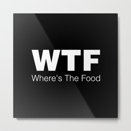 WTF - Where's The Food Metal Print