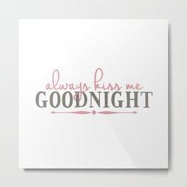 Always Kiss Me Goodnight Metal Print