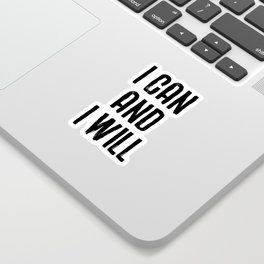 I CAN AND I WILL hand lettered motivational typography in black and white home wall decor Sticker