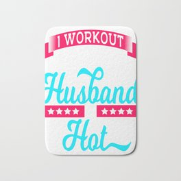 "A Motivation Tee For You Illustration ""I Workout Because My Husband Is Hot"" T-shirt Design Lifting Bath Mat"
