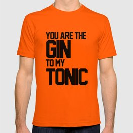 You Are The Gin To My Tonic T-shirt