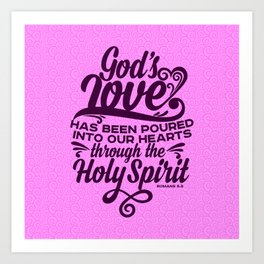 God's love has been poured out into our hearts through the Holy Spirit Art Print
