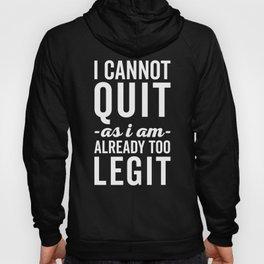 Too Legit To Quit Funny Quote Hoody