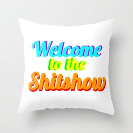 WELCOME TO THE SHITSHOW Throw Pillow