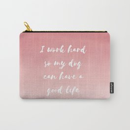 """I work hard so my dog can have a good life"" Watercolor in pink Carry-All Pouch"