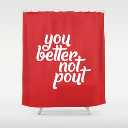 Better Not Pout Shower Curtain