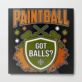 Paintball Got Balls? Metal Print