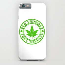 """A Nice Cannabis Tee For High Persons """"Eco Friendly 100% Natural"""" T-shirt Design Marijuana Medication iPhone Case"""