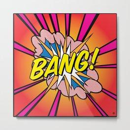 Bang 2 Metal Print