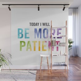 New Year's Resolution Reminder - TODAY I WILL BE MORE PATIENT Wall Mural
