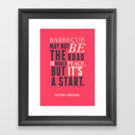 Chef Anthony Bourdain quote, barbecue, road to world peace, food, kitchen, foodporn, travel, cooking Framed Art Print