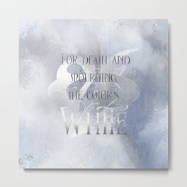 For death and mourning the color's WHITE. Shadowhunter Children's Rhyme. Metal Print