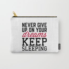 Never Give Up Dreams Funny Quote Carry-All Pouch