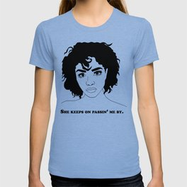 She Keeps On Passin' Me By T-shirt