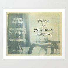 Today Is Your Next Chance Art Print