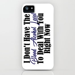 Blood Alcohol Level Too Low Funny Stupid People Meme c iPhone Case