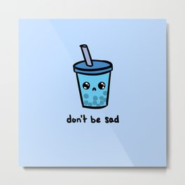 Don't Be Sad Metal Print