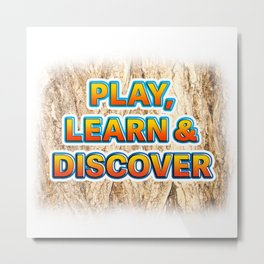 Play, Learn & Discover Metal Print