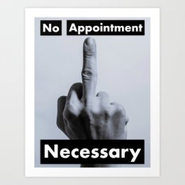 No Appointment Necessary (Blk) Art Print