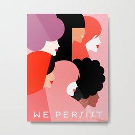 Together we persist  #girlpower Metal Print