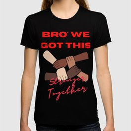 Bro' we got this, stay together T-shirt