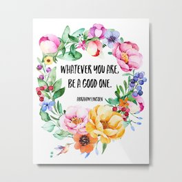 Whatever You Are, Be a Good One Metal Print
