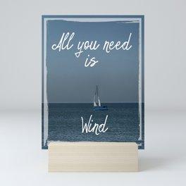 All You Need is Wind Mini Art Print