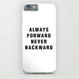 Always Forward Never Backward iPhone Case