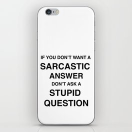 if you don't want a sarcastic answer don't ask a stupid question iPhone Skin