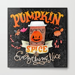 Pumpkin Spice & Everything Nice Metal Print