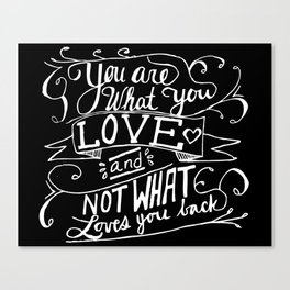 You are what you love and not what loves you back Canvas Print