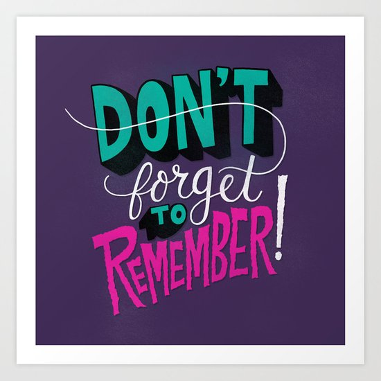 Don't Forget to Remember. Art Print