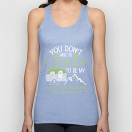 You Don't Have To Be Crazy To Be My Camping Friend I Will Train You T-Shirt Unisex Tank Top