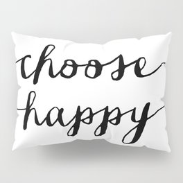 Choose Happy black and white monochrome typography poster design home decor bedroom wall art Pillow Sham