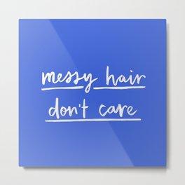 Messy Hair, Don't Care Metal Print