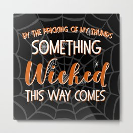Something wicked this way comes. Halloween Shakespeare Quote Metal Print