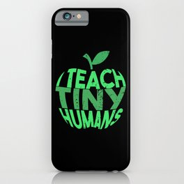 I Teach Tiny Humans - Funny Gifts for Teachers iPhone Case