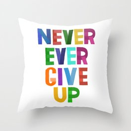 Never Ever Give Up Throw Pillow