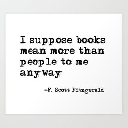 Books mean more than people to me - F. Scott Fitzgerald quote Art Print