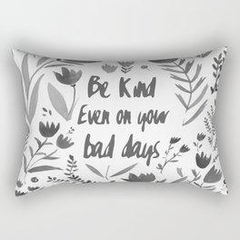 Be Kind Even On Your Bad Days Rectangular Pillow